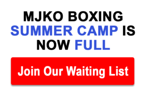 MJKO Boxing Summer Camp Full - Contact us to join the waiting list